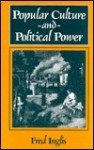 Popular Culture and Political Power - Fred Inglis
