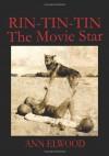Rin-Tin-Tin: The Movie Star - Ann Elwood