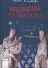Niezbędnik Trubadura Dumania kancony romanse - Jacek Kowalski