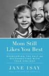 Mom Still Likes You Best: Overcoming the Past and Reconnecting With Your Siblings - Jane Isay