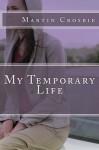 My Temporary Life - Martin Crosbie