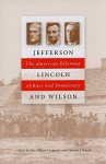 Jefferson, Lincoln, and Wilson: The American Dilemma of Race and Democracy - John Milton Cooper Jr., Thomas J. Knock
