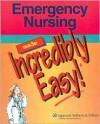Emergency Nursing Made Incredibly Easy! - Lippincott Williams & Wilkins, Springhouse