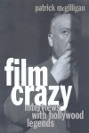 Film Crazy: Interviews with Hollywood Legends - Patrick McGilligan