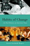 Habits of Change: An Oral History of American Nuns (Oxford Oral History Series) - Carole Garibaldi Rogers