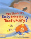 You Think It's Easy Being the Tooth Fairy? - Sheri Bell-Rehwoldt, David Slonim