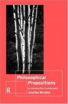 Philosophical Propositions: An Introduction to Philosophy - Jonathan Westphal