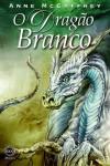 O Dragão Branco (Cavaleiros de Pern #3) - Anne McCaffrey, Vera Falcão Martins