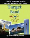 Target Band 7: How to Maximize Your Score (IELTS Academic Module) - Simone Braverman