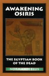Awakening Osiris: A New Translation of the Egyptian Book of the Dead - Normandi Ellis