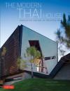 The Modern Thai House: Innovative Designs in Tropical Asia - Robert Powell, Albert Lim KS