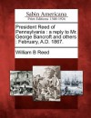 President Reed of Pennsylvania: A Reply to Mr. George Bancroft and Others: February, A.D. 1867. - William Bradford Reed