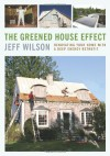 The Greened-House Effect: Renovating Your Home with a Deep-Energy Retrofit--Design and Install Highly Efficient Walls, Roofs, Basements, and Whole-House Systems - Jeff Wilson