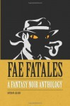 Fae Fatales: A Fantasy Noir Anthology: (Black and white edition) - Jax Goss, Ashley Frary, Lora Gray, Josh Carrington