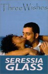 Three Wishes (Indigo: Sensuous Love Stories) - Seressia Glass