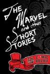 The Marvel and Other Short Stories - Elle Heiderich, Christian Cook, K H Theobald, Julian Hale, Paula Readman, Leyla Rose