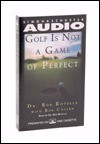Golf is Not a Game Of Perfect (Audio) - Bob Rotella, Bob Cullen, Tom Kite, Robert Cullen