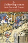 The Soldier Experience in the Fourteenth Century - Adrian R. Bell, Anne Curry