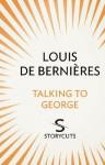 Talking to George (Storycuts) - Louis de Bernières
