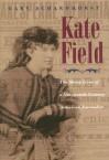 Kate Field: The Many Lives of a Nineteenth-Century American Journalist - Gary Scharnhorst