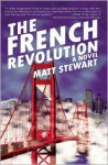 The French Revolution: A Novel - Matt Stewart