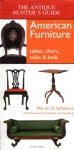 The Antique Hunter's Guide to American Furniture: Tables, Chairs, Sofas, and Beds - Marvin D. Schwartz, Elizabeth Von Habsburg
