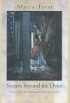 Secrets Beyond The Door: The Story Of Bluebeard And His Wives - Maria Tatar