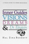 Inner Guides Visions Dreams and Dr. Einstein: A Field Guide to Inner Resources. - Hal Zina Bennett