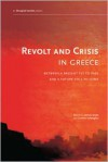 Revolt and Crisis in Greece: Between a Present Yet to Pass and a Future Still to Come - Dimitris Dalakoglou, Antonis Vradis