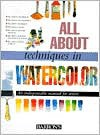 All About Techniques in Watercolor - Parramon's Editorial Team