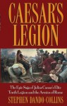 Caesar's Legion: The Epic Saga of Julius Caesar's Elite Tenth Legion and the Armies of Rome - Stephen Dando-Collins, S. Power