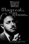 Magical Muse: Millennial Essays on Tennessee Williams - Ralph Voss, George Crandell, Philip C. Kolin, Albert J. Devlin, Jeffrey B. Loomis, Robert Siegel, Nancy M. Tischler, Allean Hale, Barbara M. Harris, Michael Paller, Kenneth W. Holditch, Dan Sullivan