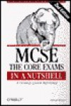 MCSE: The Core Exams in a Nutshell: a desktop quick reference - Michael Moncur, Tim O'Reilly