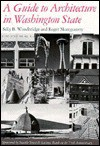 A Guide to Architecture in Washington State: An Environmental Perspective - Sally Byrne Woodbridge, Roger Montgomery, David C. Streatfield