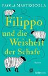 Filippo und die Weisheit der Schafe: Roman - Paola Mastrocola