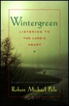 Wintergreen: Listening to the Land's Heart - Robert Michael Pyle