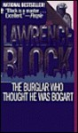 The Burglar Who Thought He Was Bogart: A Bernie Rhodenbarr Mystery - Lawrence Block