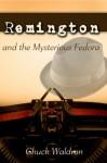 Remington & the Mysterious Fedora - Chuck Waldron, Darcie Torres, Chautona Havig