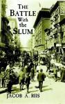 The Battle with the Slum - Jacob A. Riis
