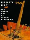 Krazy Kat: The Comic Art of George Herriman - Patrick McDonnell, Karen O'Connell, Georgia Riley de Havenon