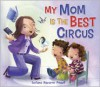 My Mom Is the Best Circus - Luciana Navarro Powell