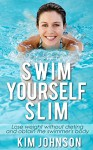 Swim Yourself Slim: Lose Weight Without Dieting and Obtain the Swimmer's Body (Swim, Swimming, Learning to Swim, Swimming lesson, Slim, Skinny, Slim fast, Diet) - Kim Johnson