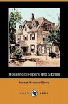 Household Papers and Stories - Harriet Beecher Stowe