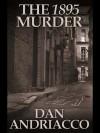 The 1895 Murder - Dan Andriacco