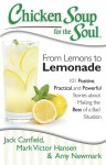 Chicken Soup for the Soul: From Lemons to Lemonade: 101 Positive, Practical, and Powerful Stories about Making the Best of a Bad Situation - Jack Canfield, Mark Victor Hansen, Amy Newmark