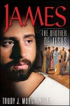 James: The Brother of Jesus - Trudy J. Morgan-Cole