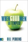 When Good Men Are Tempted - Bill Perkins