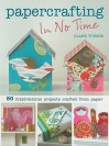 Papercrafting in No Time: 50 Inspirational Projects Crafted from Paper (In No Time (Cico Books)) - Clare Youngs