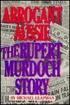 Arrogant Aussie: The Rupert Murdoch Story - Michael Leapman