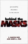 Behind the Masks: Personality Disorders in the Church - C. Marvin Pate